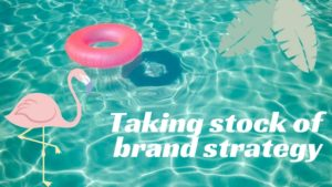 Taking stock of brand strategy